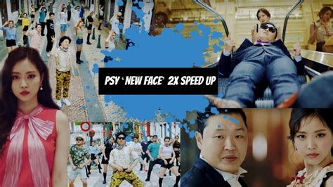 'PSY 'New Face' 2X SPEED UP - YouTube